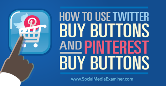 How to Use Twitter Buy Buttons and Pinterest Buy Buttons : Social Media Examiner
