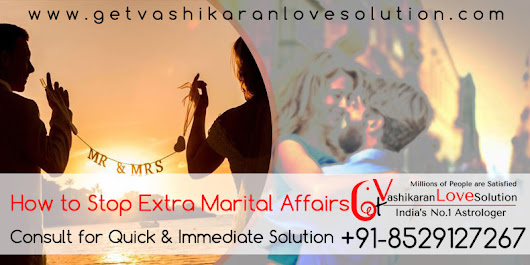 How to stop extramarital affairs Aghori Baba Ji | +91-8529127267
