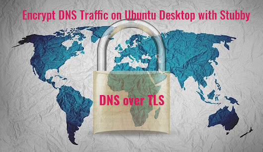How to Protect Your DNS Privacy on Ubuntu 18.04 with DNS over TLS