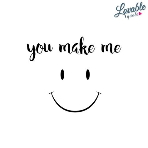 You Make Me Smile Happy Quotes