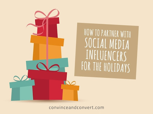 How to Partner With Social Media Influencers for the Holidays | Convince and Convert: Social Media Strategy and Content Marketing Strategy