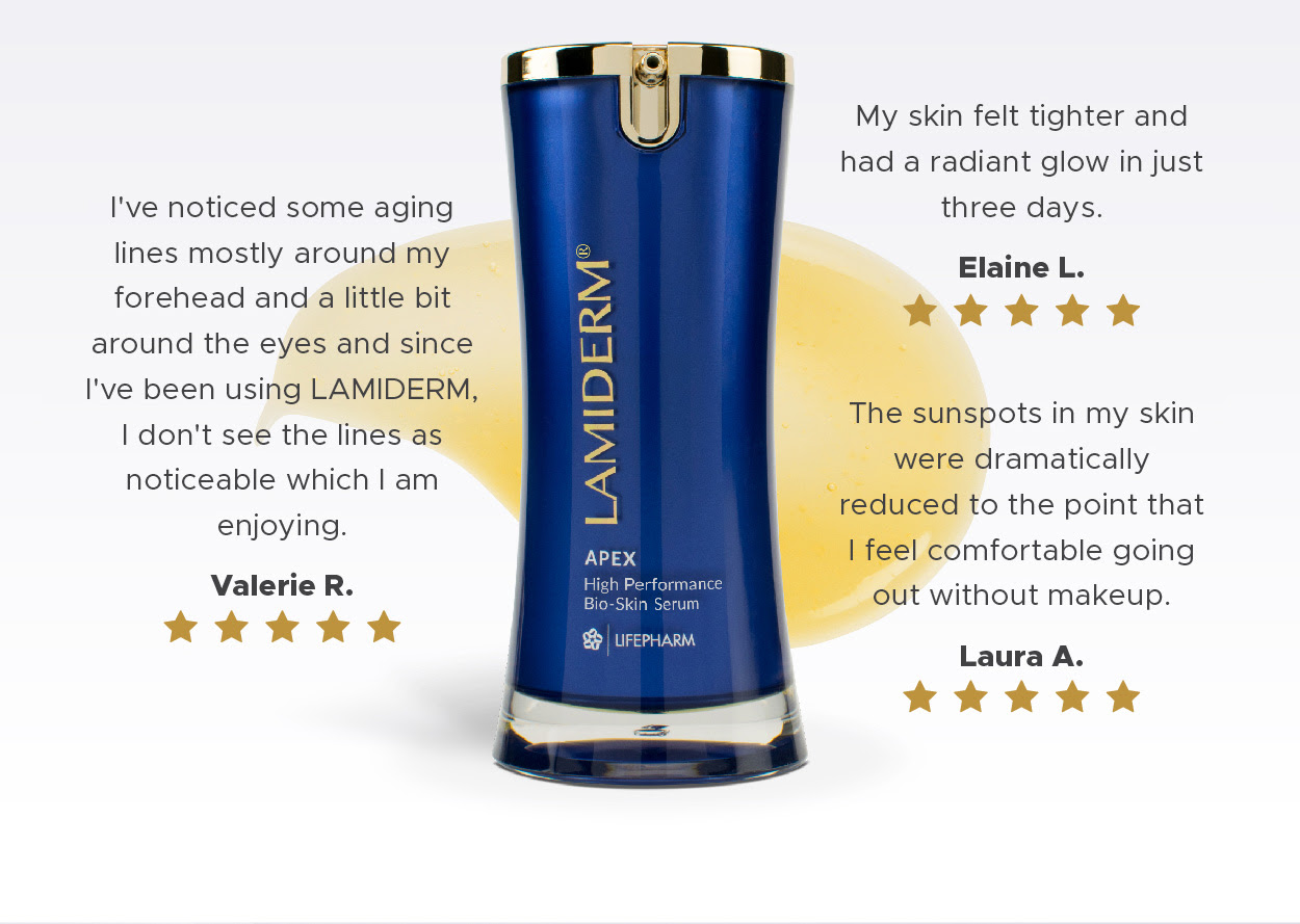 I've noticed some aging lines mostly around my forehead and a little bit around the eyes and since I've been using LAMIDERM, I don't see the lines as noticeable which I am enjoying. Valerie R.     My skin felt tighter and had a radiant glow in just three days. Elaine L.     The sunspots in my skin were dramatically reduced to the point that I feel comfortable going out without makeup. Laura A.