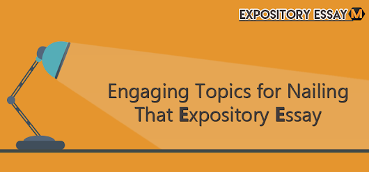 Great Topics for Your Expository Essays