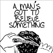 A Man's Got To Believe Something - Kindle edition by David Sable. Religion & Spirituality Kindle eBooks @ Amazon.com.