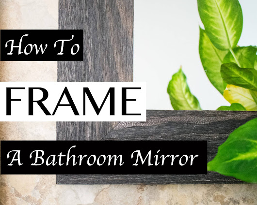 How To Frame A Bathroom Mirror | MirrorChic.com
