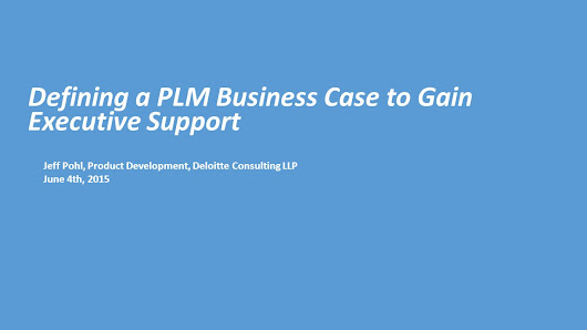 Defining a PLM Business Case to Gain Executive Support Jeff Pohl, Product Development, Deloitte Consulting LLP June 4th, 2015