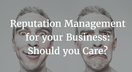 Reputation Management for your Business: Should you Care? | Edigitalmarketing