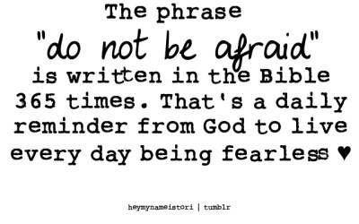 Fearless. Do not be afraid. #faceyourfear