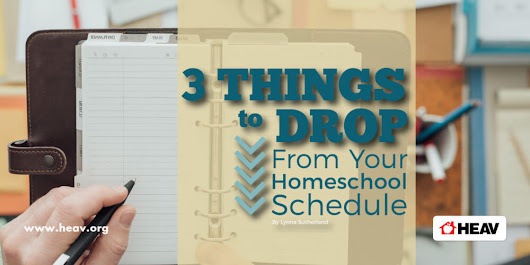 3 Things You Should Drop from Your Homeschool Schedule | Home Educators Association of Virginia