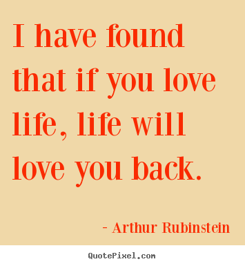 Arthur Rubinstein Picture Quotes I Have Found That If You Love