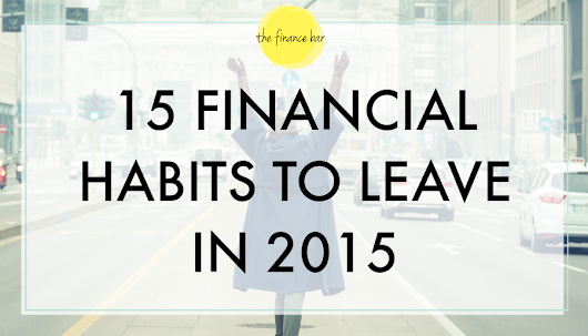 15 FINANCIAL HABITS TO LEAVE IN 2015 - The Finance Bar