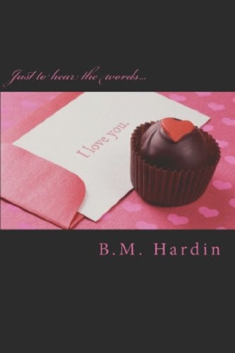 Just to Hear the Words I Love You (ReEdited) by B.M. Hardin