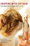 Crafting with Cat Hair by Amy Hirschman and Kaori Tsuyata