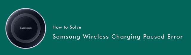 How to Fix Samsung Wireless Charging Paused Error