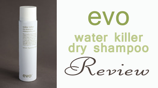 Evo Water Killer Dry Shampoo Review - Fact Based Skincare