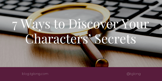 7 Ways to Discover Your Characters' Secrets • Terri Giuliano Long