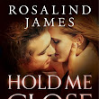 Hold Me Close ~ Rosalind James ~ NEW RELEASE and REVIEW