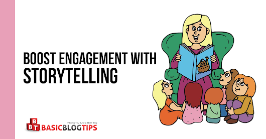 How to Use Storytelling to Boost Engagement on Your Blog
