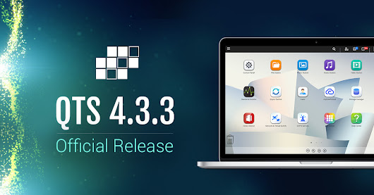 QNAP Officially Releases QTS 4.3.3 to Empower Business and Home Life with Intelligent, Efficient, and Automated Services
