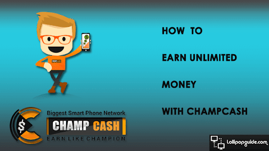 Earn Real Money Using Champcash [The Exclusive Guide]