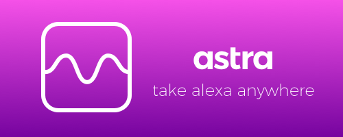 Astra - Take Alexa Anywhere