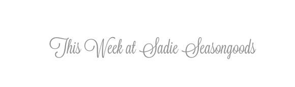 this week at sadie seasongoods