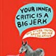 Your Inner Critic Is a Big Jerk: And Other Truths About Being Creative: Danielle Krysa, Martha Rich: 9781452148441: Books - Amazon.ca