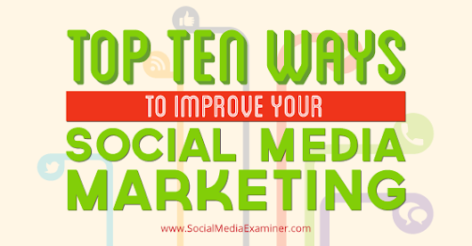 Top 10 Ways to Improve Your Social Media Marketing |