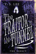Title: The Traitor in the Tunnel (The Agency Series #3), Author: Y. S. Lee
