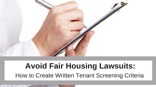 Avoid Fair Housing Lawsuits: How to Create Written Tenant Screening Criteria