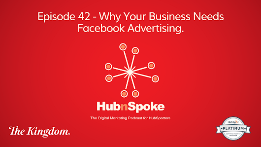 Episode 42 - Why Your Business Needs Facebook Advertising.