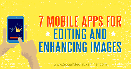 7 Mobile Apps for Editing and Enhancing Images : Social Media Examiner
