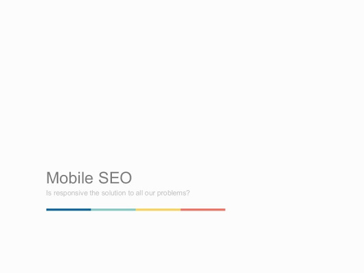 Is Responsive the best solution to all our Mobile SEO problems>
