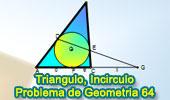 Problema de Geometría 64: Triangulo, Incirculo, Transversal, Puntos de Tangencia.