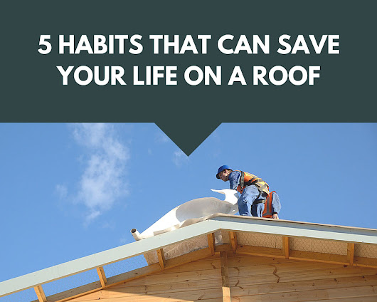 5 Habits That Can Save Your Life On A Roof - Fall Protection Blog