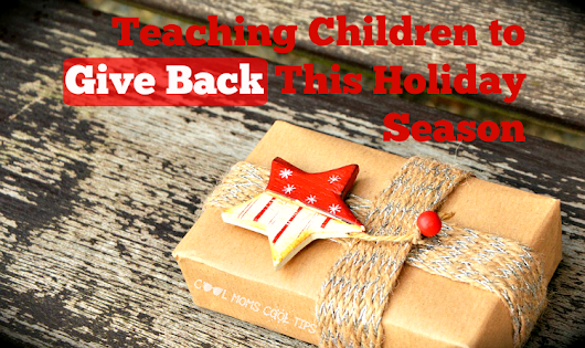 Teaching Children to Give Back This Holiday Season - Cool Moms Cool Tips