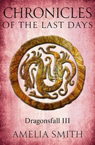 Chronicles of the Last Days by Amelia Smith