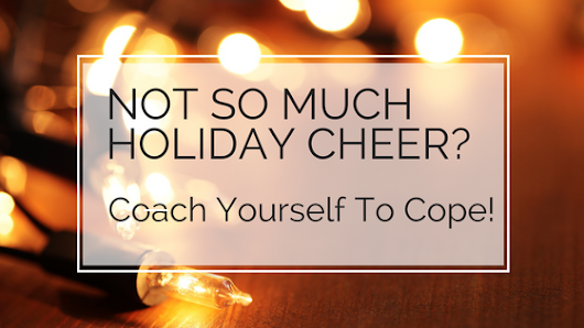 Not So Much Holiday Cheer? Coach Yourself to Cope! | Susan Lasky