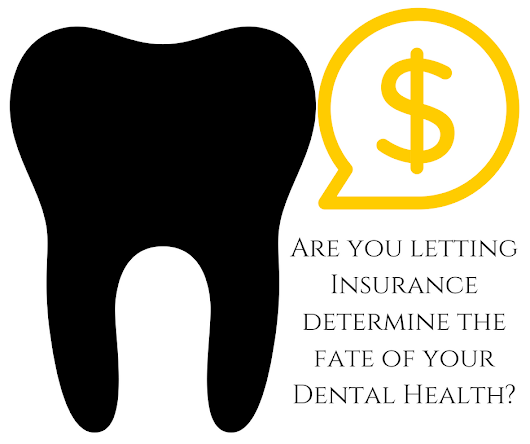 Why Dental Insurance Shouldn't Determine the Quality of Your Dental Care