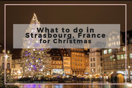 Things to Do in Strasbourg, France at Christmas