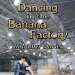 Dancing In The Banana Factory