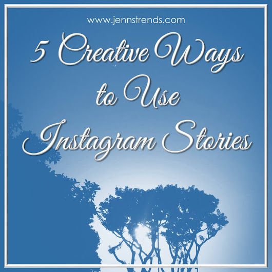 5 Creative Ways to Use Instagram Stories - Jenn's Trends