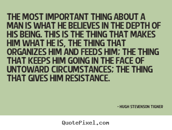 The Most Important Thing About A Man Is What Hugh Stevenson Tigner