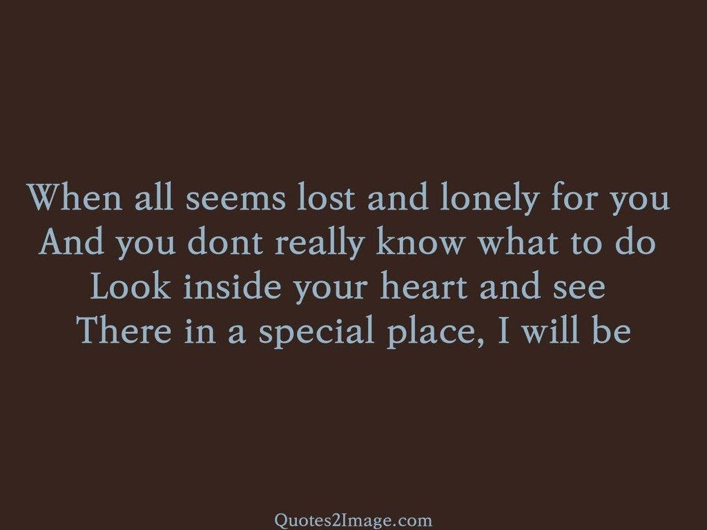 When all seems lost and lonely
