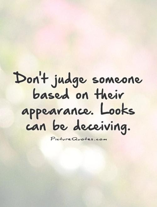 Dont Judge Someone Based On Their Appearance Looks Can Be