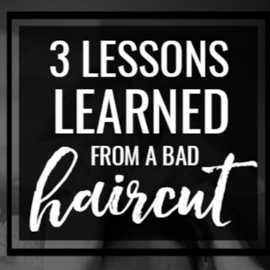Lessons Learned from a Bad Haircut - My Love For Words