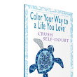 New Releases! Color (Or Baby Step) Your Way To A Life You Love: Crush Self-Doubt - SHELLI JOHNSON