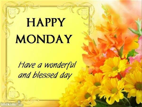 Happy Monday Have A Wonderful And Blessed Day Pictures Photos And