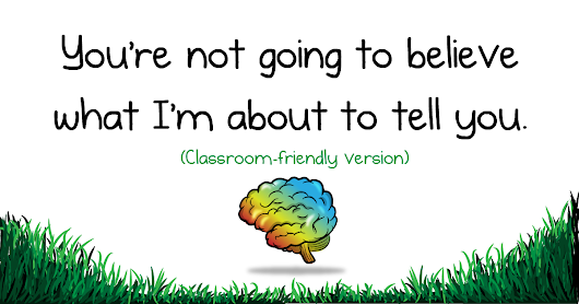 You're not going to believe what I'm about to tell you (classroom-friendly version) - The Oatmeal