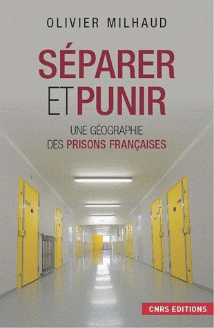 Séparer et punir. Une géographie des prisons françaises. Par Olivier Milhaud | Résistances | Scoop.it